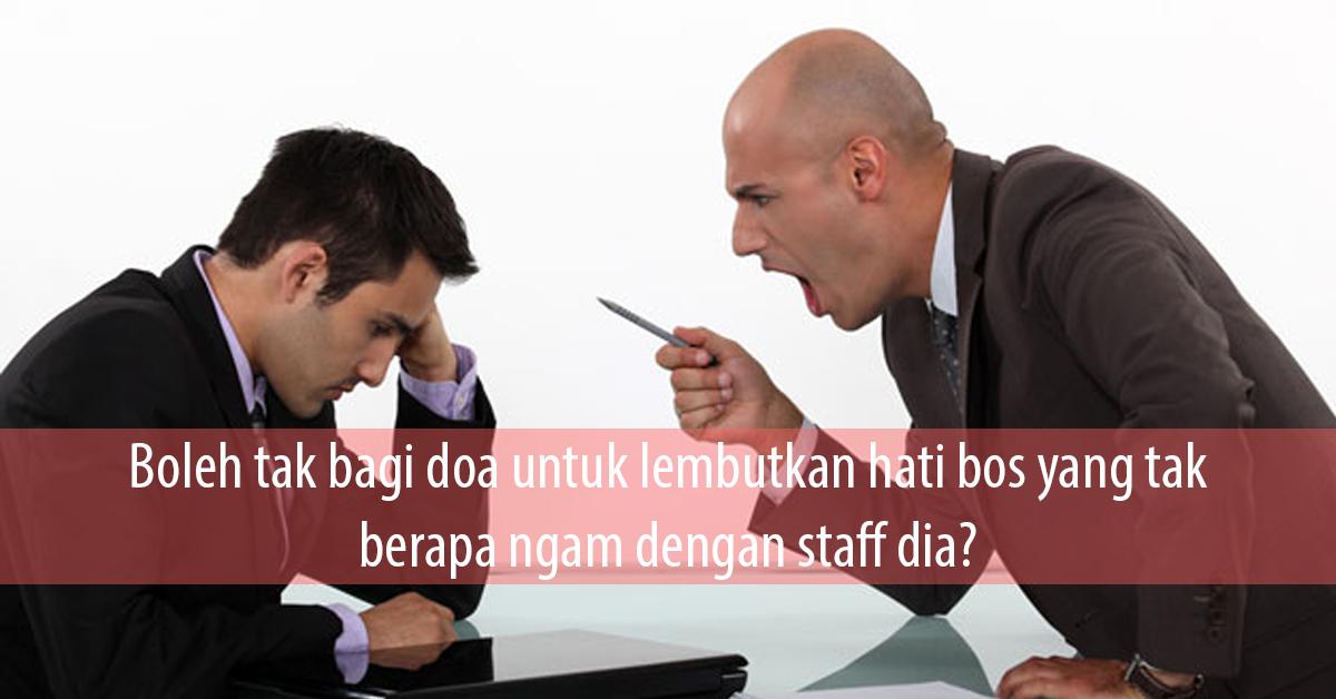 Boleh tak bagi doa untuk lembutkan hati bos yang tak berapa ngam dengan staff dia?