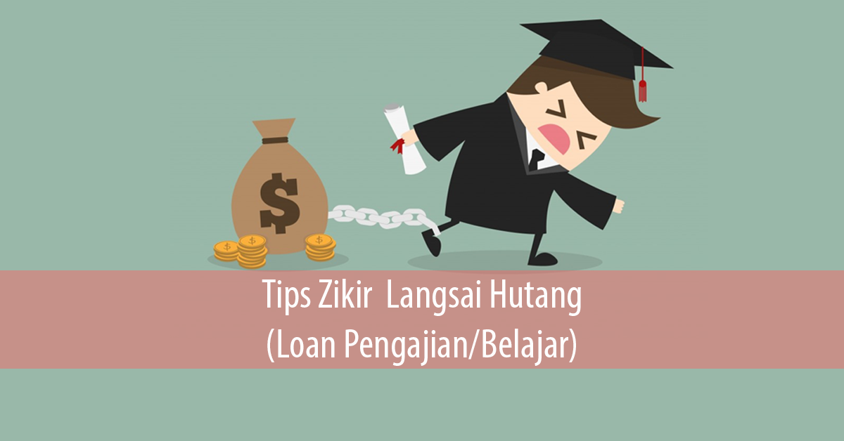 Tips Zikir Langsai Hutang (Loan Pengajian/Belajar)