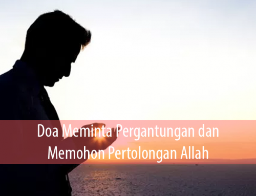 Doa Meminta Pergantungan dan Memohon Pertolongan Allah