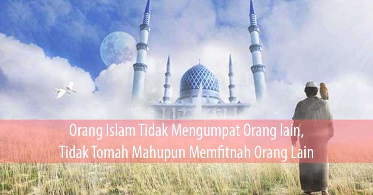 Orang Islam Tidak Mengumpat Orang lain, Tidak Tomah mahupun Memfitnah Orang Lain