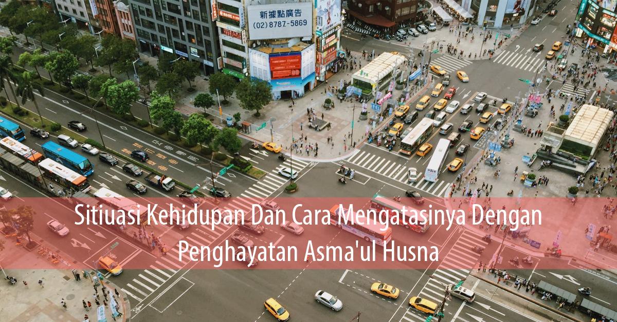 Situasi Kehidupan Dan Cara Mengatasinya Dengan Penghayatan Asma'ul Husna